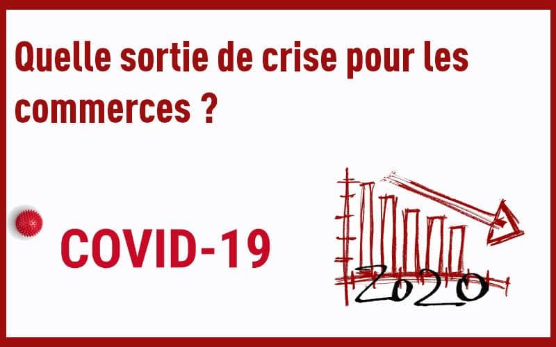 Covid 19 Quelle sortie de crise pour les commerces